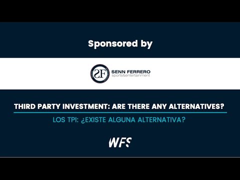 WFS: LOS TPI : ¿EXISTE ALGUNA ALTERNATIVA? / Third Party Investment: Are there any Alternatives?