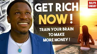 How To Get Rich   Train Your Brain To Make More Money   Ralph Smart [6K]