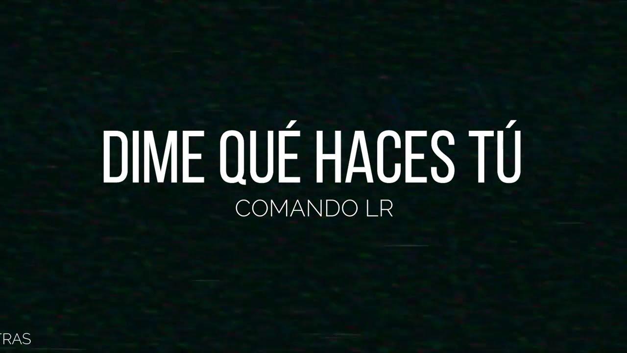 Dime Que Haces Tu -  Comando LR (Letra) (Lyrics)