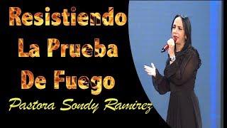 Resistiendo la Prueba de Fuego Con El Espiritu Santo - Pastora Sondy Ramirez