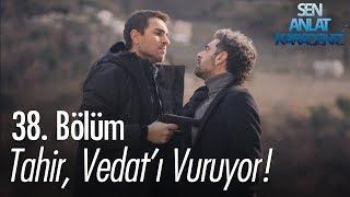 Tahir, Vedat'ı Vuruyor! - Sen Anlat Karadeniz 38. Bölüm