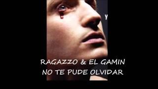 Ragazzo & El Gamin - No Te Pude Olvidar
