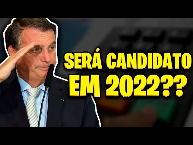 BOLSONARO SERÁ CANDIDATO EM 2022?