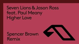 Seven Lions & Jason Ross feat. Paul Meany - Higher Love (Spencer Brown Remix)