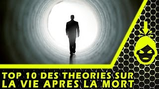 10 THÉORIES sur la VIE APRÈS LA MORT
