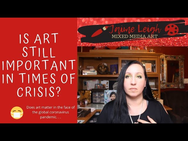 Is Art Still Important In Times of Crisis? #spoiler alert, I think so