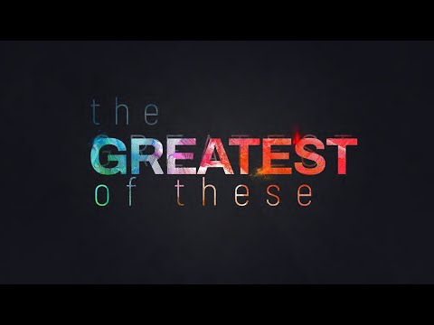 The Greatest of These - week 3