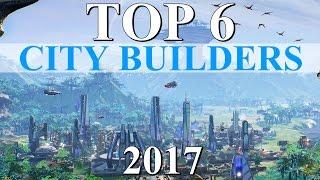Top 6 Best CITY BUILDER Games of 2017