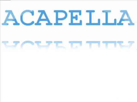 Acappella - He's Gonna Let You Know