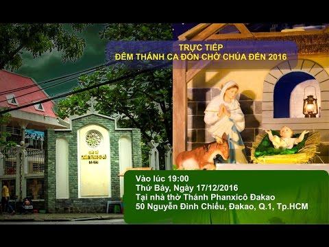 Trực tiếp đêm thánh ca Giáng sinh 2016 tại Giáo xứ thánh Phanxicô Đakao