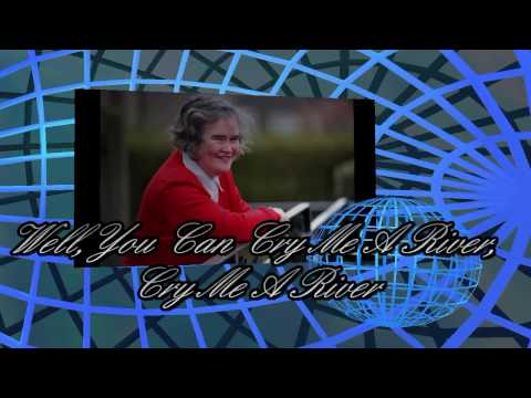 SUSAN BOYLE -  CRY ME A RIVER  - LYRICS  - HD HQ Audio - FOREVER