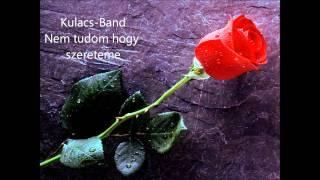 Kulacs-Band......Nem tudom hogy szereteme.wmv
