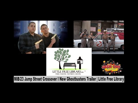 Geek Out SA - (MiB/23 Jump Street Crossover | New Ghostbusters Trailer | Little Free Library)