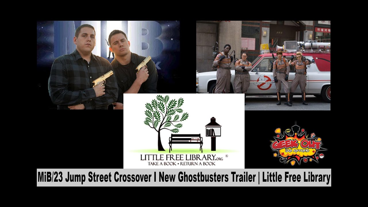 Download Geek Out SA - (MiB/23 Jump Street Crossover | New Ghostbusters Trailer | Little Free Library)