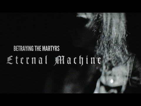 BETRAYING THE MARTYRS - Eternal Machine (Official Music Video)