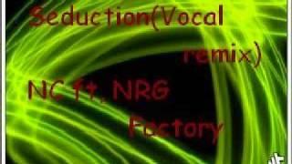 Seduction(Vocal Remix) NC ft NRG Factory...