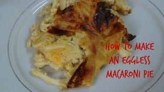 How To Make An Eggless Macaroni Pie