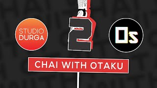 Chai With Otaku ft. @Studio Durga Part - 2