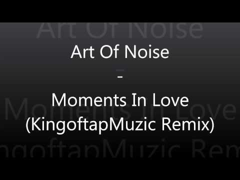 Art Of Noise - Moments In Love (KingoftapMuzic Remix Edit) (2012