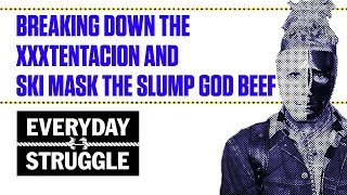 Breaking Down the XXXTentacion and Ski Mask the Slump God Beef   | Everyday Struggle