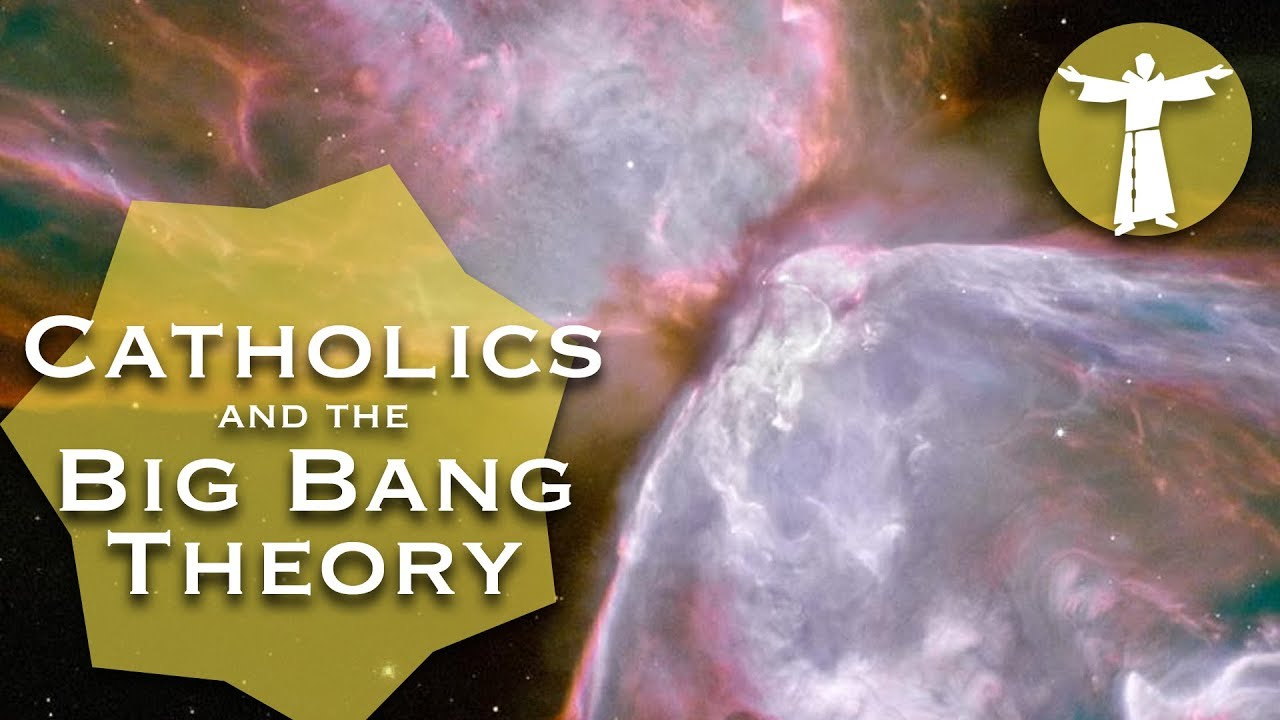 CATHOLICS AND THE BIG BANG THEORY