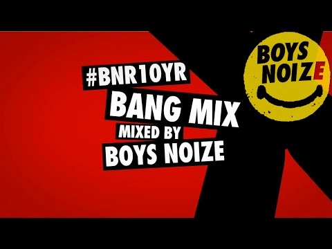 #BNR10YR BANG MIX BY BOYS NOIZE (Official Audio)