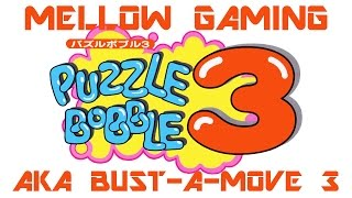 Puzzle Bobble 3 AKA Bust-A-Move 3 - Mellow Gaming