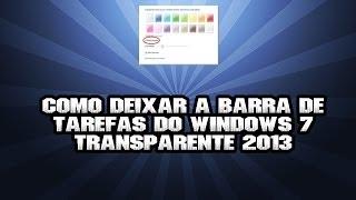 Como Deixar A Barra De Tarefas Do Windows 7 Transparente 2013