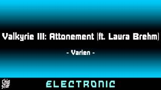 Varien - Valkyrie III: Attonement (ft. Laura Brehm)   1 HOUR   ◄Electronic►