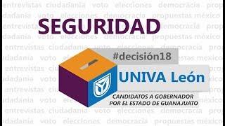 Seguridad - #Decisión2018 UNIVA León