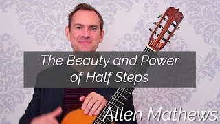 The Beauty and Power of Half Steps in Classical Guitar
