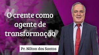 Pr. Nilton dos Santos - O crente como agente de transformação