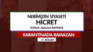 Karantinada Ramazan  | NEBİMİZİN SİYASETİ -3: HİCRET (17. Bölüm)