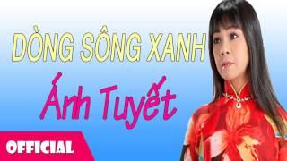 Dòng Sông Xanh - Ánh Tuyết [Official Audio]