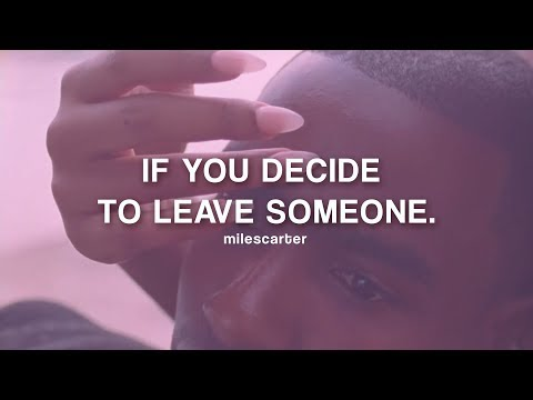 If you decide to leave someone.