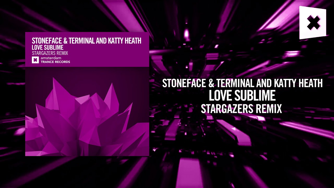 Stoneface & Terminal and Katty Heath - Love Sublime (Stargazers Remix) (Amsterdam Trance)