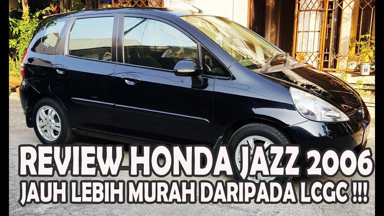Review Honda Jazz Idsi 2006 Daripada Mobil Lcgc Mending Beli Ini Indra Channel 1 Youtube