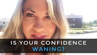 Is your confidence waning?