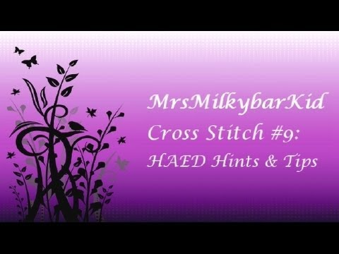 Cross Stitch #9: HAED Hints & Tips (Long!!!)