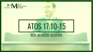 Exposição em Atos 17:10-15 - Rev. Alfrêdo Oliveira