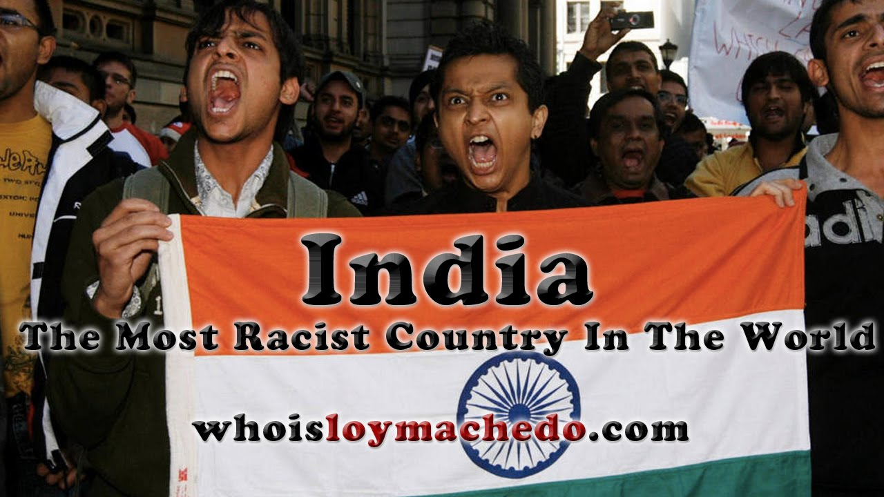India Is The Most Racist Country In The World Youtube