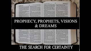 The Search for Certainty Part 22: Prophecy, Prophets, Visions & Dreams