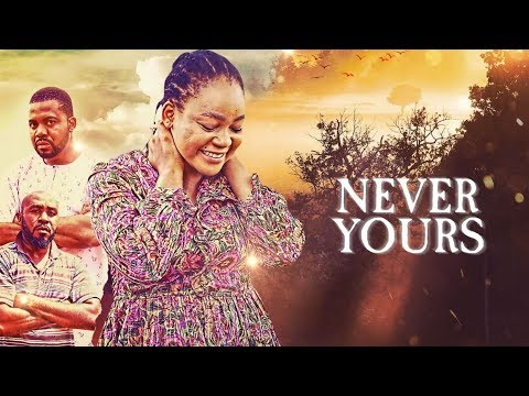 Download Never Yours - [Part 1] Latest 2018 Nigerian Nollywood Drama Movie