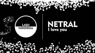 LAGU INDONESIA NETRAL - I LOVE YOU