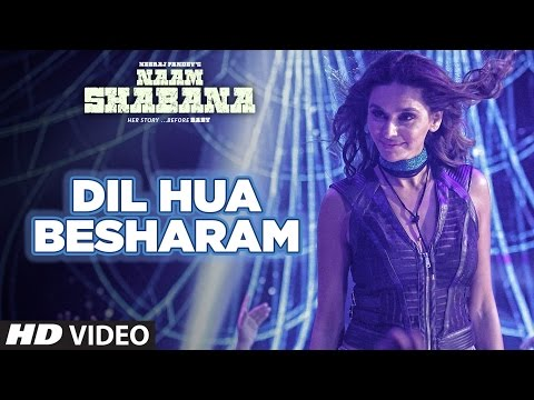 Naam Shabana: Dil Hua Besharam Video Song...