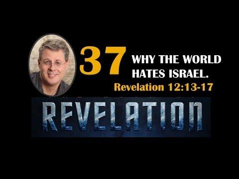 REVELATION 37. WHY THE WORLD HATES ISRAEL. Revelation 12:13-17
