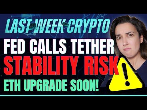 Fed Calls Tether Stability Risk (ETH Upgrade Soon!) - Last Week Crypto