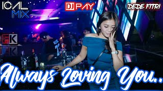 Always Loving You - ICAL MIX Ft.DJ Pay Ft. Dede Fitri