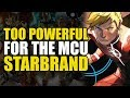 Too Powerful For Marvel Movies: The Starbrand