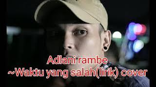 Download lagu ★★ Waktu Yang Salah    Cover Lyrics » Adlani Rambe